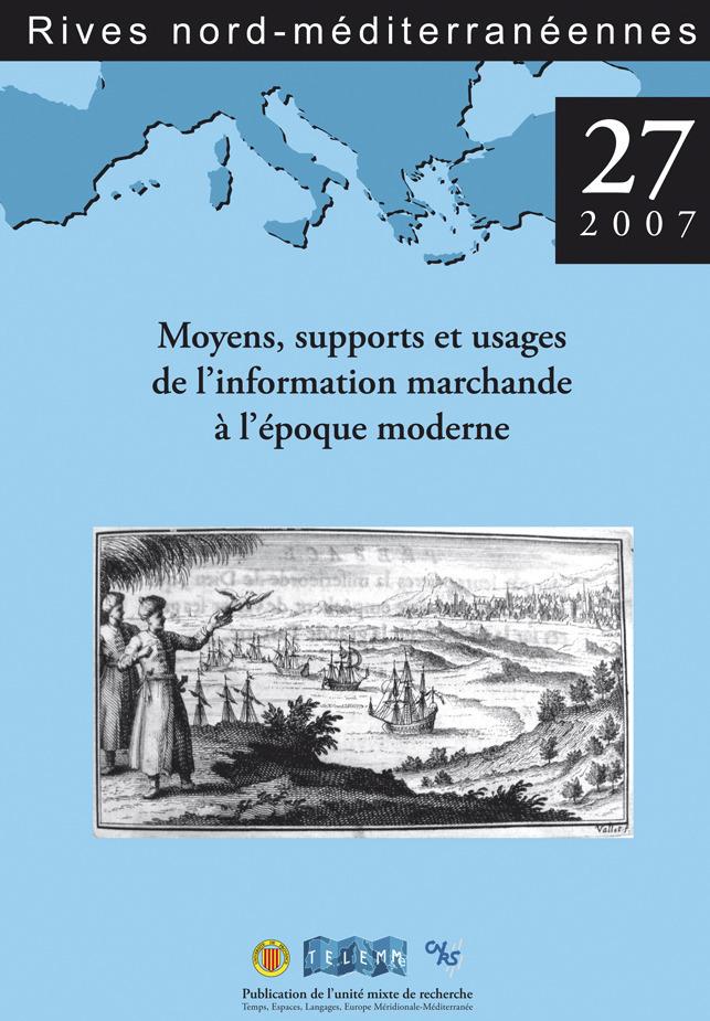 TELEMME - UMR 6570 27 | 2007 - Moyens, supports et usages de l'information marchande à l'époque moderne - Rives
