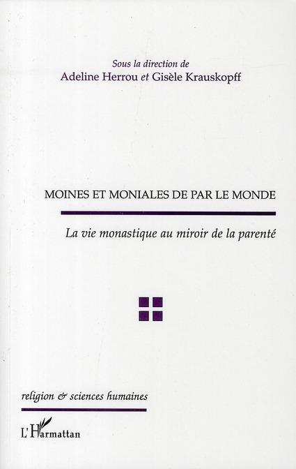 Adeline Herrou Moines et moniales de par le monde ; la vie monastique au miroir de la parenté