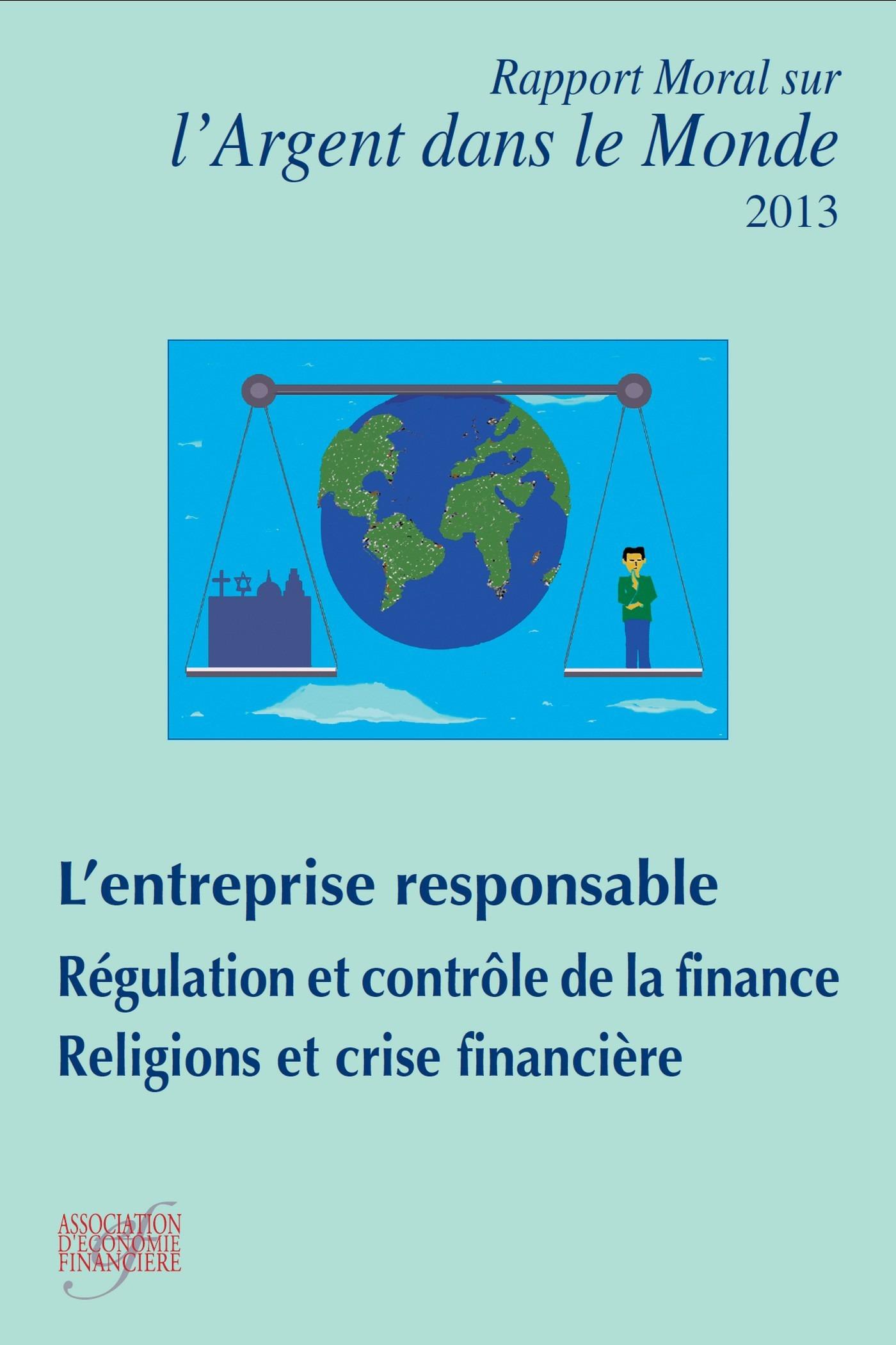 Collectif Rapport moral sur l'argent dans le monde 2013  ; l'entreprise responsable ; régulation et contrôle de la finance ; religions et crise financière