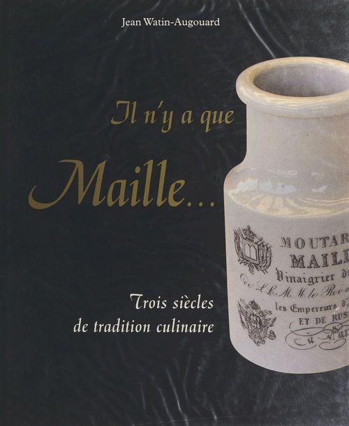 Il n'y a que Maille... : trois siècles de tradition culinaire