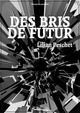 Des bris de futur (version int�grale)