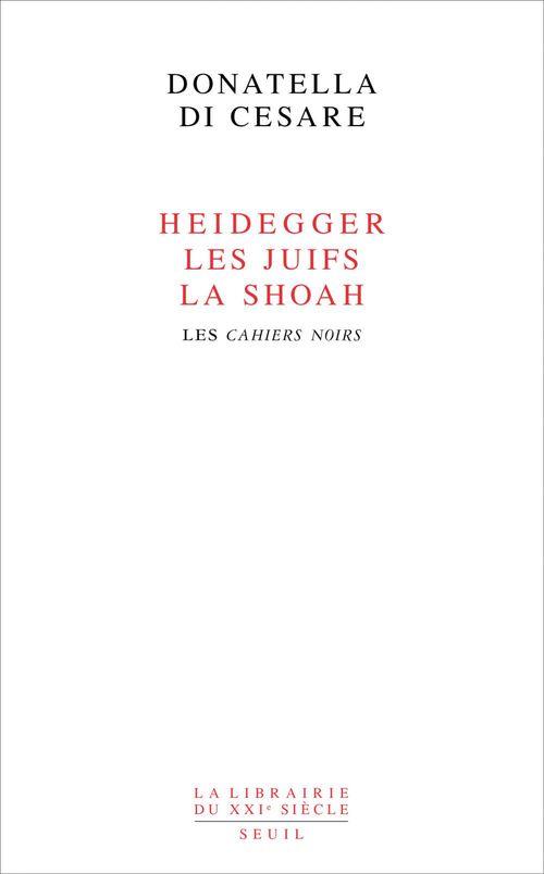 Donatella Di Cesare Heidegger, les Juifs, la Shoah. Les Cahiers noirs