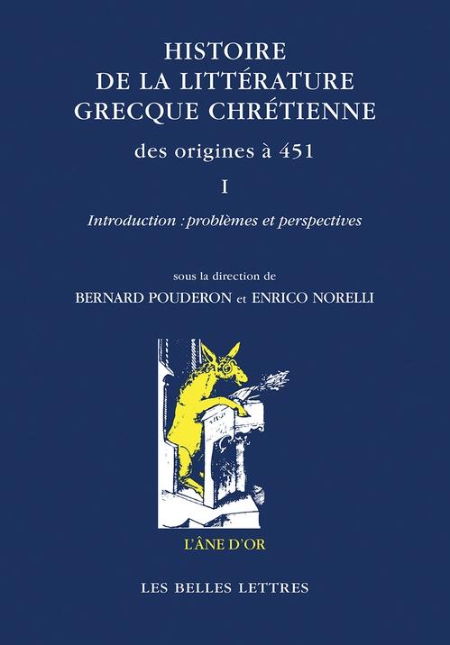 Bernard Pouderon Histoire de la littérature grecque chrétienne des origines à 451, Volume I