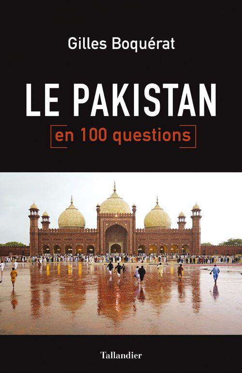 Gilles Boquérat Le Pakistan en 100 questions