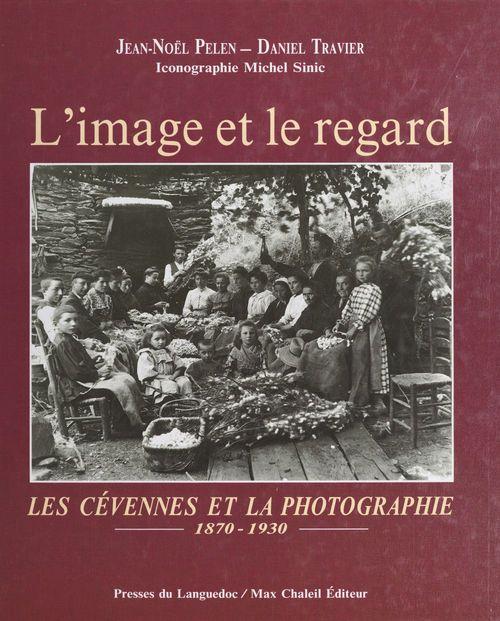 L'image et le regard : les Cévennes et la photographie (1870-1930)