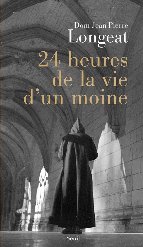 Dom Jean-Pierre Longeat 24 heures de la vie d'un moine