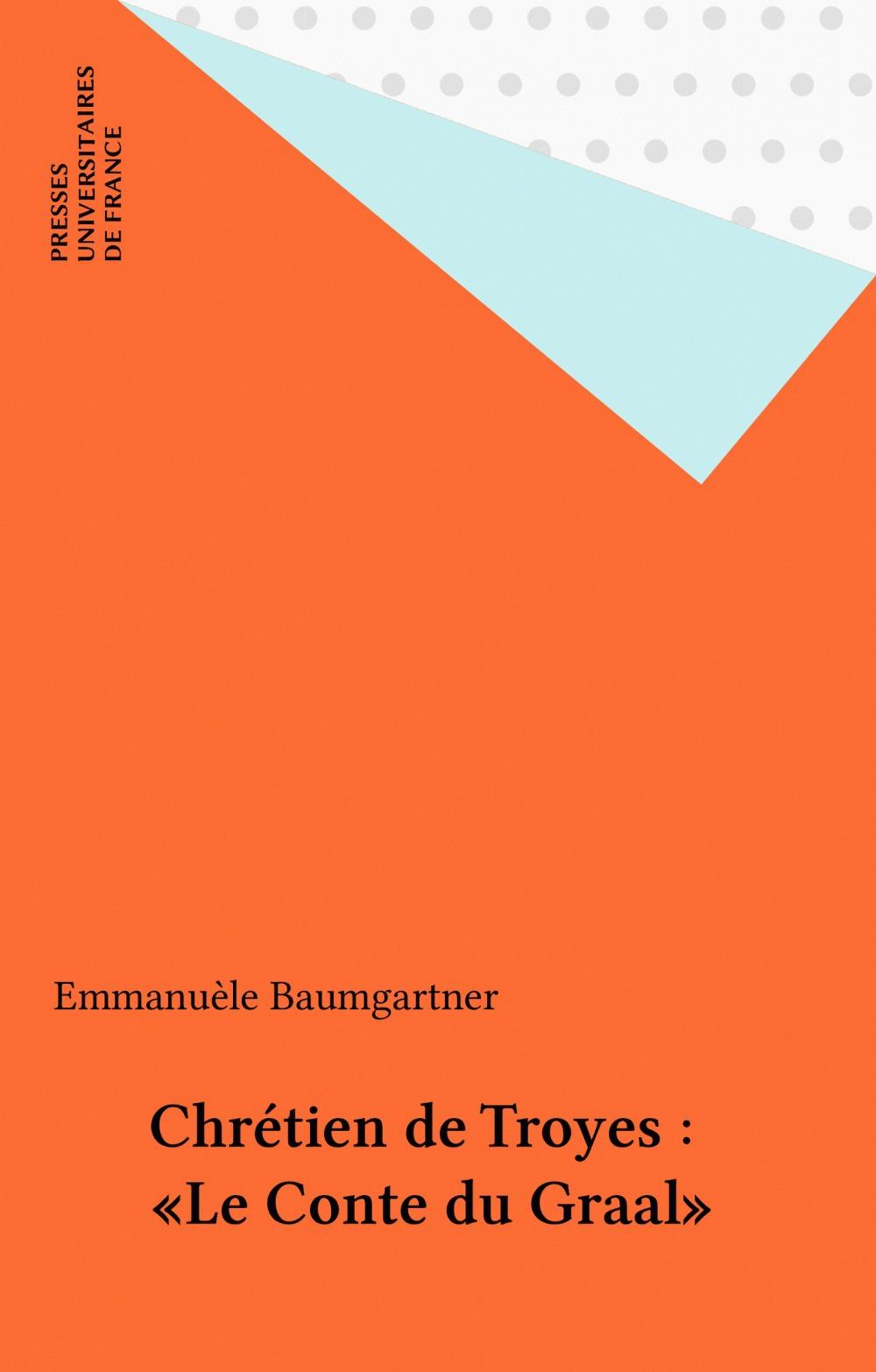 Emmanuèle Baumgartner Chrétien de Troyes : «Le Conte du Graal»