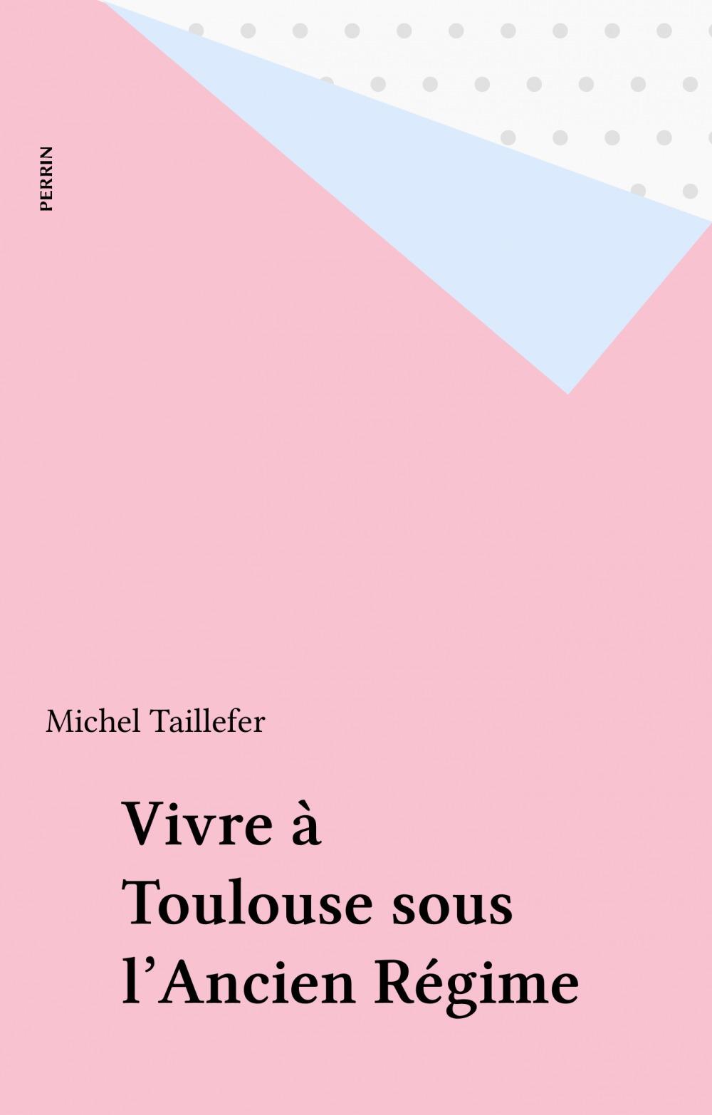 Vivre A Toulouse Sous L'Ancien Regime