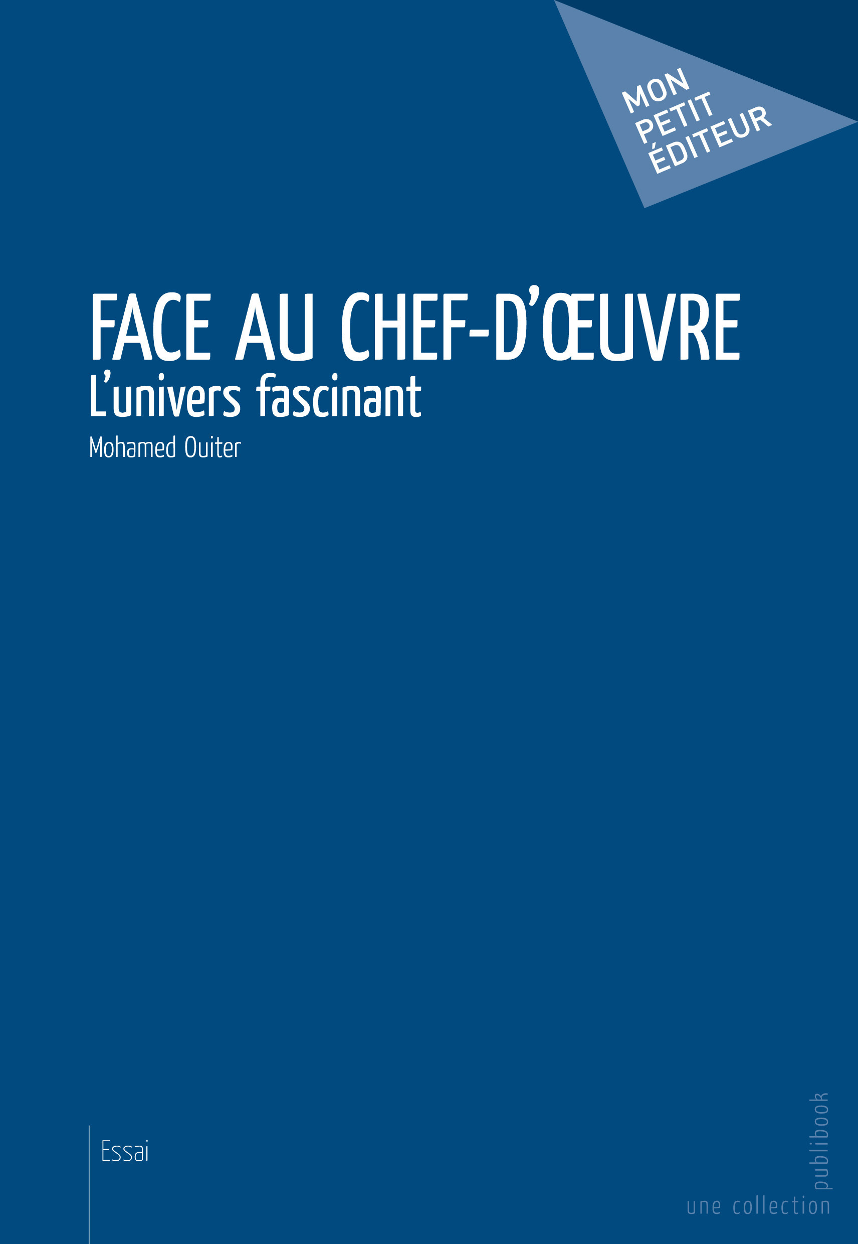 Mohamed Ouiter Face au chef-d'oeuvre ; l'univers fascinant