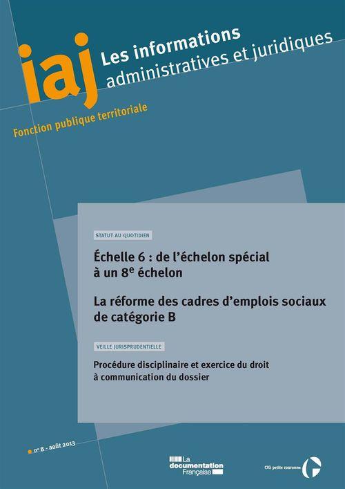 IAJ : Echelle 6 : d'un échelon spécial à un 8e échelon - La réforme des cadres d'emplois-sociaux de catégorie B - Août 2013