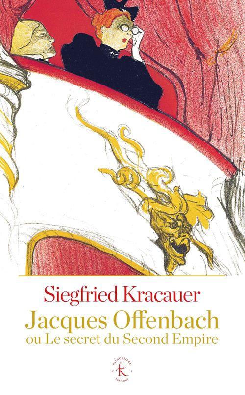 Siegfried Kracauer Jacques Offenbach ou le secret du Second Empire
