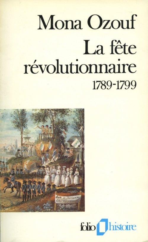 Mona Ozouf La fête révolutionnaire (1789-1799)