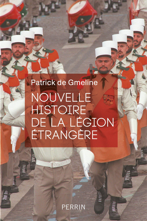 Patrick de GMELINE Nouvelle histoire de la Légion étrangère