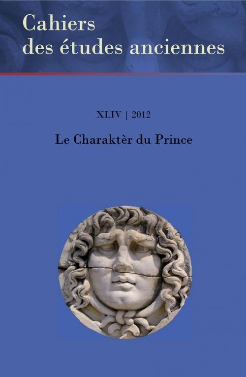 Cahiers Des Etudes Anciennes Le charaktèr du prince