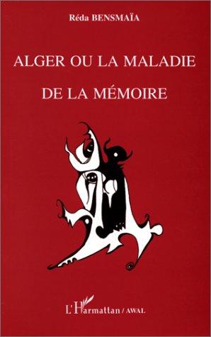 Reda Bensmaia Alger ou la maladie de la mémoire
