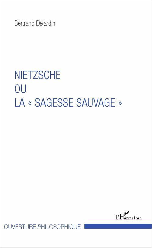 "Bertrand Dejardin Nietzsche ou la ""sagesse sauvage"""