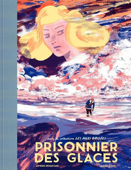 Les Ailes brisées - Tome 1 - Prisonnier des glaces
