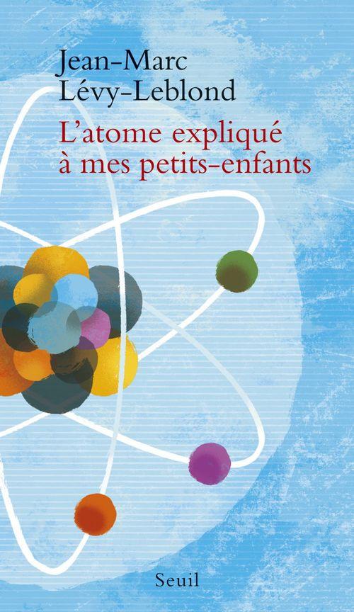 Jean-Marc Lévy-Leblond L'Atome expliqué à mes petits-enfants