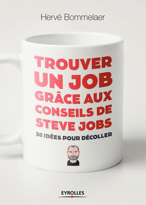 Hervé Bommelaer Trouver un job grâce aux conseils de Steve Jobs