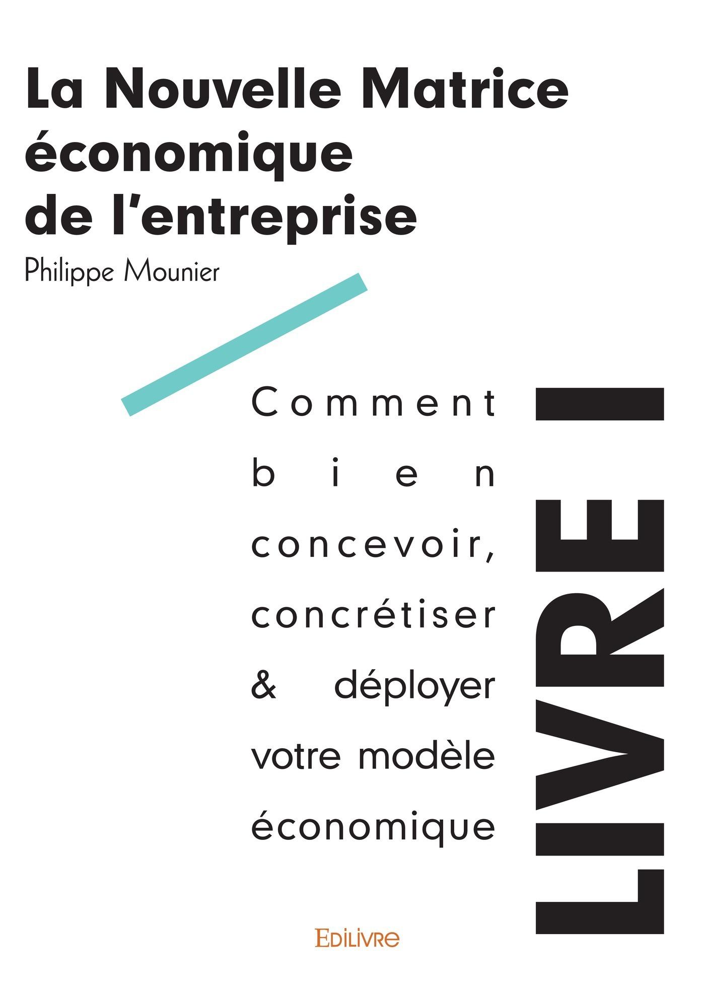 Philippe Mounier La Nouvelle Matrice économique de l´entreprise - Livre I