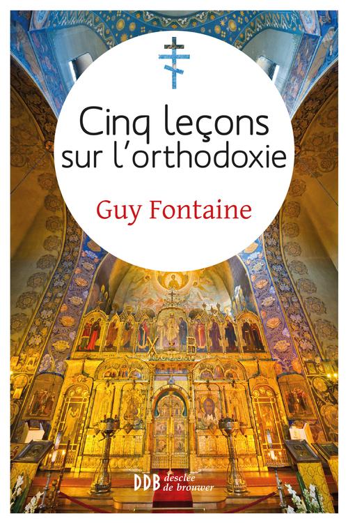 Guy Fontaine Cinq leçons sur l'orthodoxie