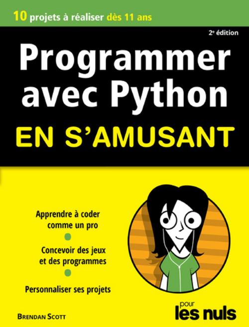 Brendan SCOTT Programmer en s'amusant avec Python 2e édition Pour les Nuls