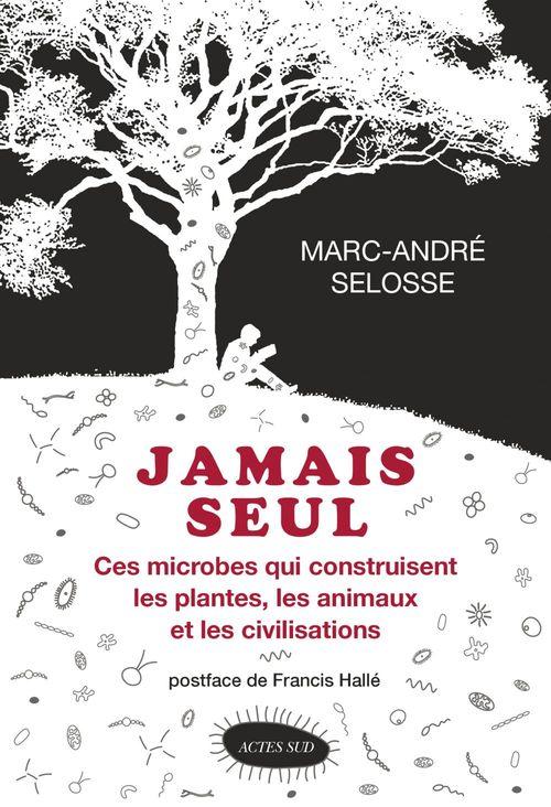 Jamais seul ; ces microbes qui construisent les plantes, les animaux et les civilisations