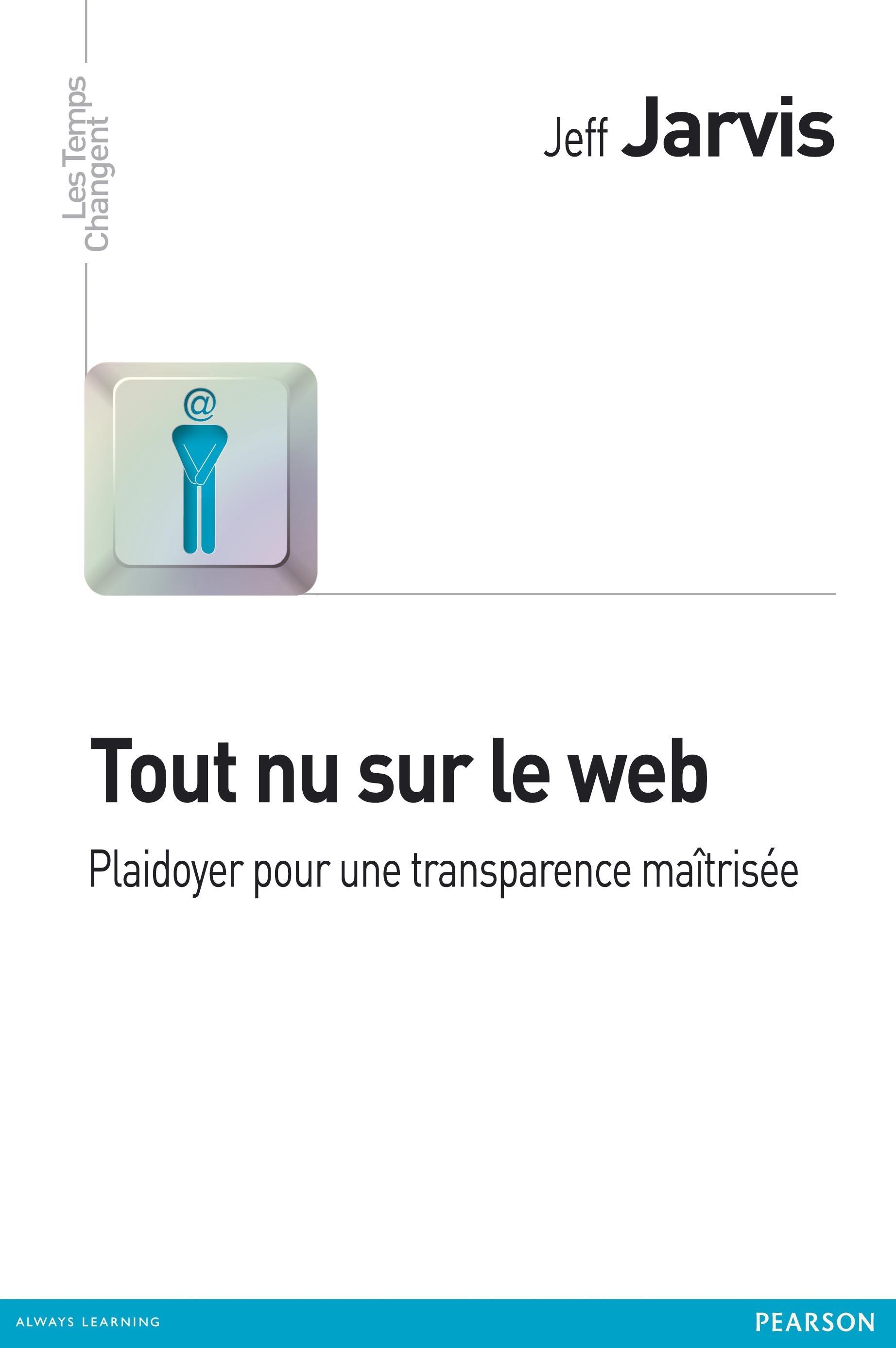 Jeff Jarvis Tout nu sur le web ; plaidoyer pour une transparence responsable