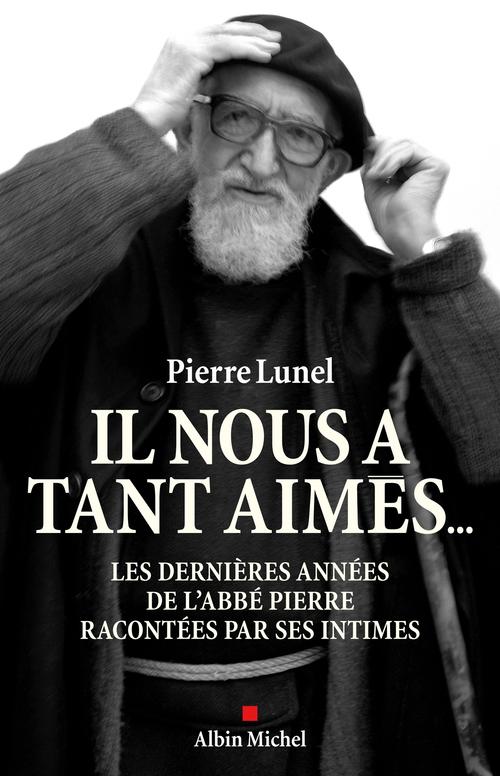 Il nous a tant aimés ; les dernières années de l'abbé Pierre racontées par ses intimes