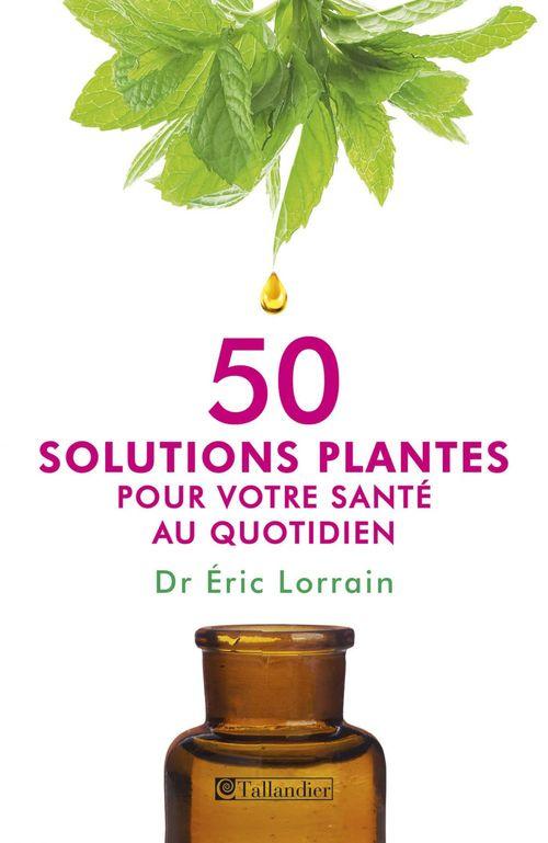 Eric Lorrain 50 solutions plantes pour votre santé au quotidien