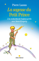 La sagesse du Petit Prince ; � la recherche de l'enfant perdu avec Saint-Exup�ry