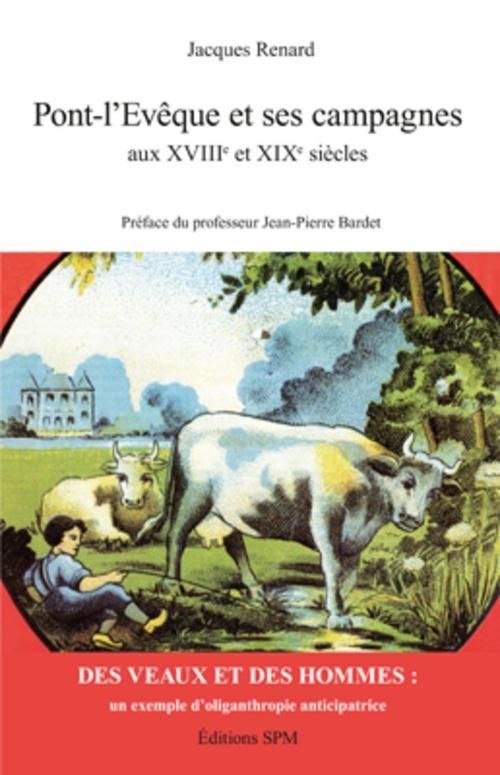 Jacques Renard Pont-l'Evêque et ses campagnes aux XVIIIe et XIXe siècles