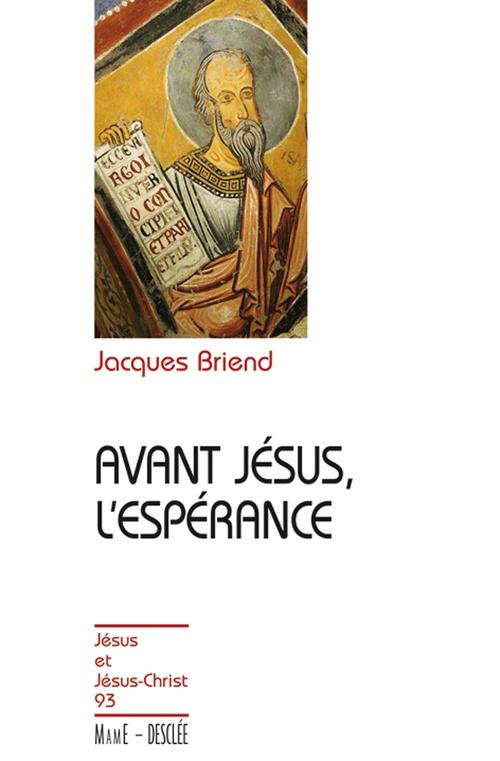 Jacques Briend Avant Jésus, l'espérance