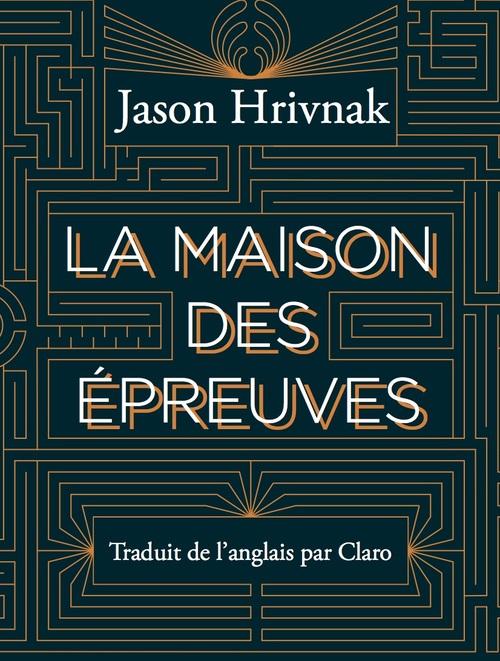 Jason HRIVNAK La Maison des Epreuves