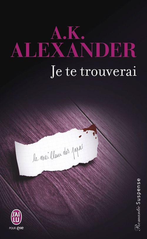 A.K Alexander Je te trouverai