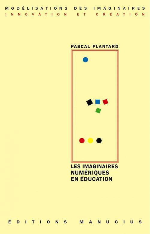 Pascal PLANTARD Les imaginaires numériques en éducation