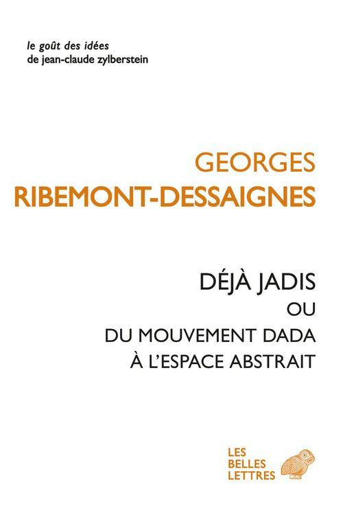 Georges Ribemont-Dessaignes Déjà jadis ou du mouvement Dada à l'espace abstrait