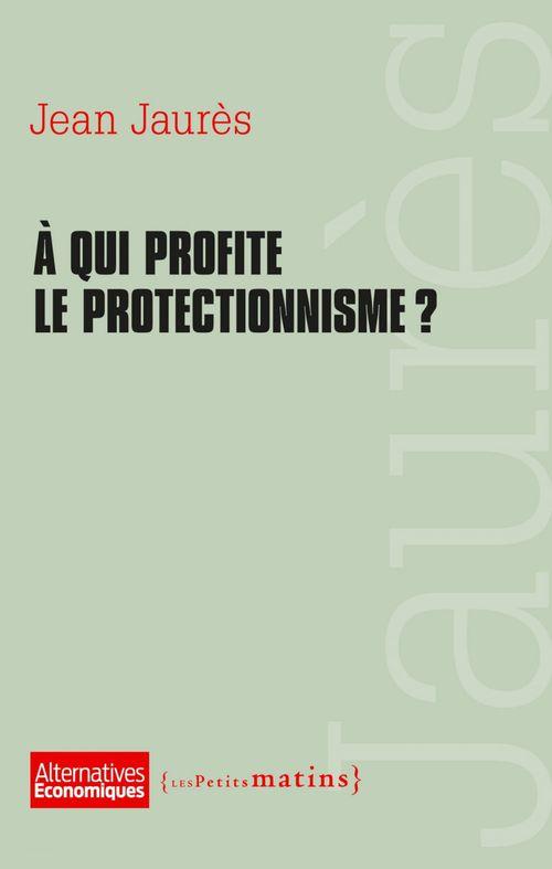 Jean Jaurès À qui profite le protectionnisme