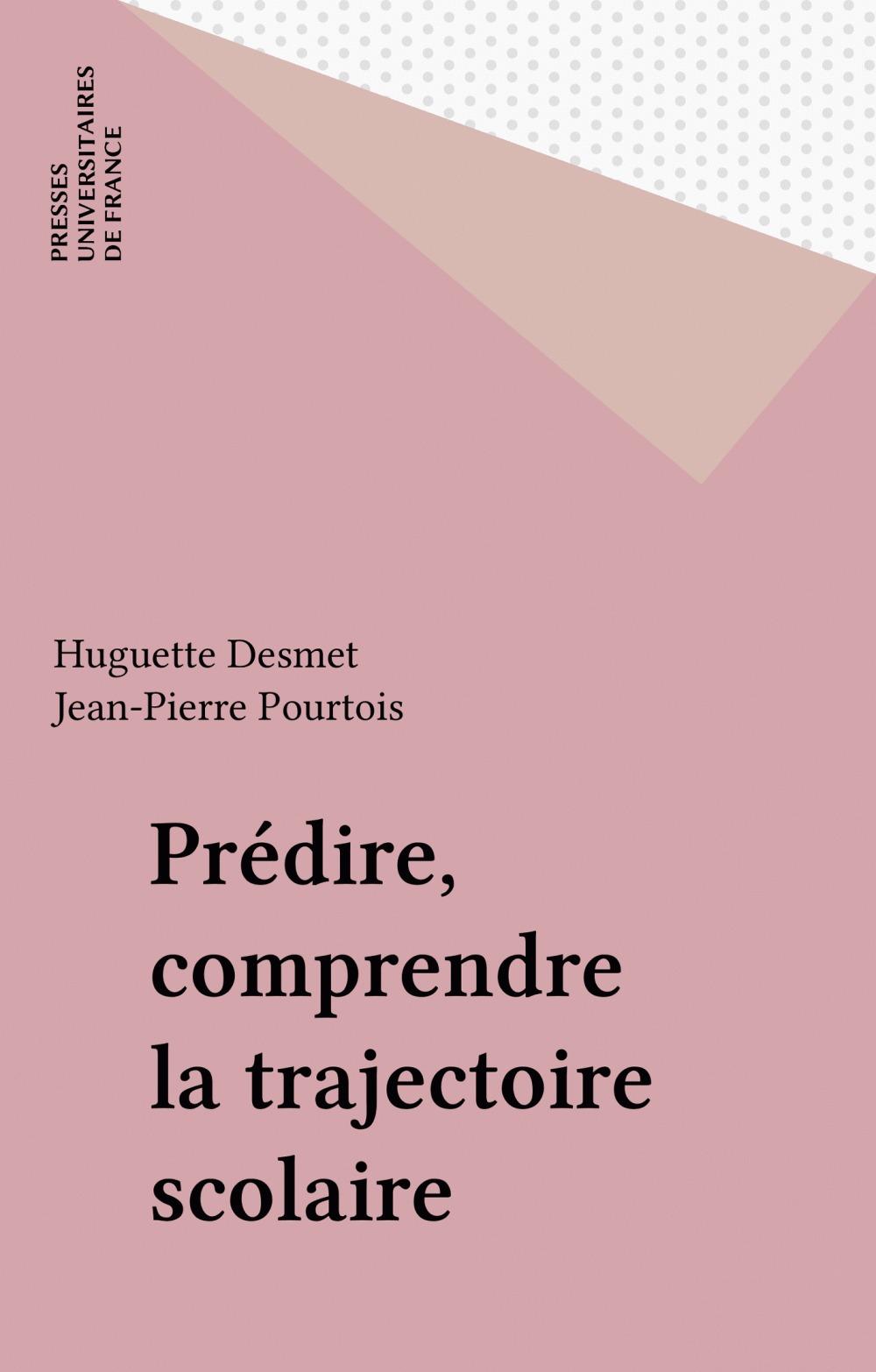 Huguette Desmet Prédire, comprendre la trajectoire scolaire