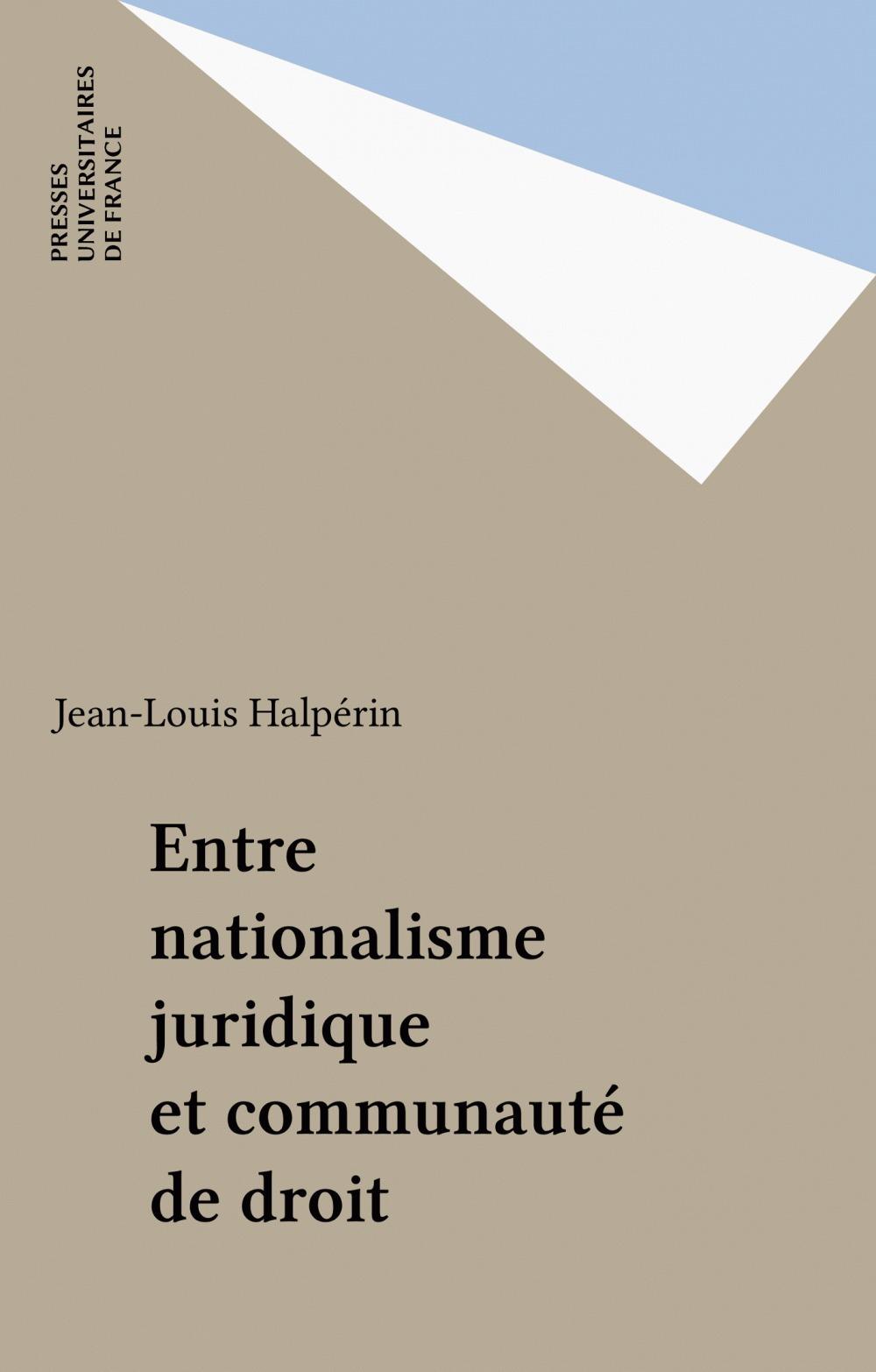 Jean-Louis Halpérin Entre nationalisme juridique et communauté de droit