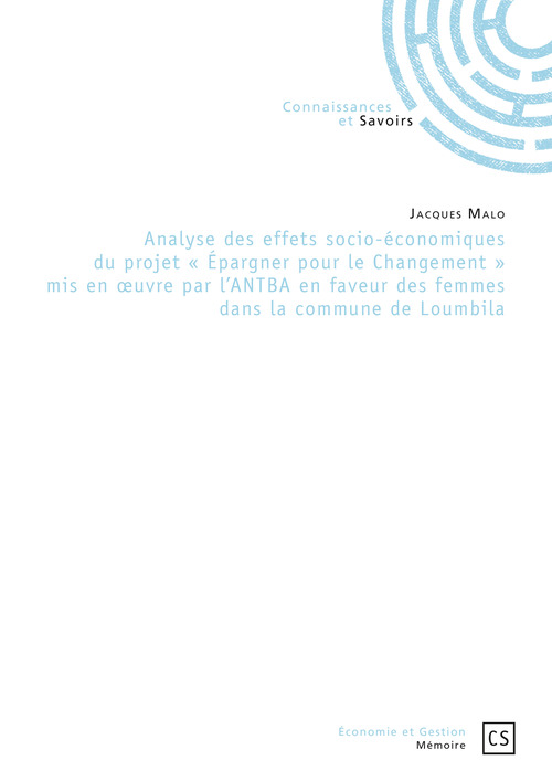 Jacques Malo Analyse des effets socio-économiques du projet « Épargner pour le Changement » mis en oeuvre par l'ANTBA en faveur des femmes dans la commune de Loumbila
