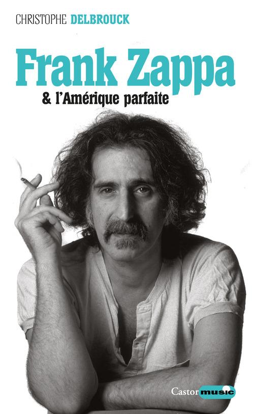 Christophe Delbrouck Frank Zappa et l'Amérique parfaite