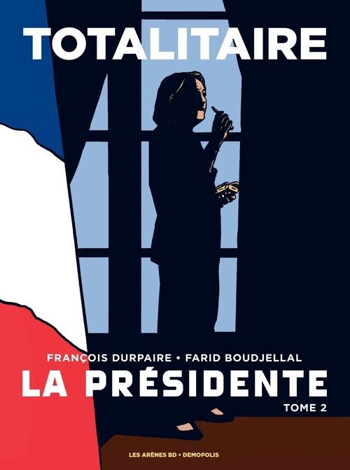 François Durpaire La Présidente - Tome 2 - Totalitaire
