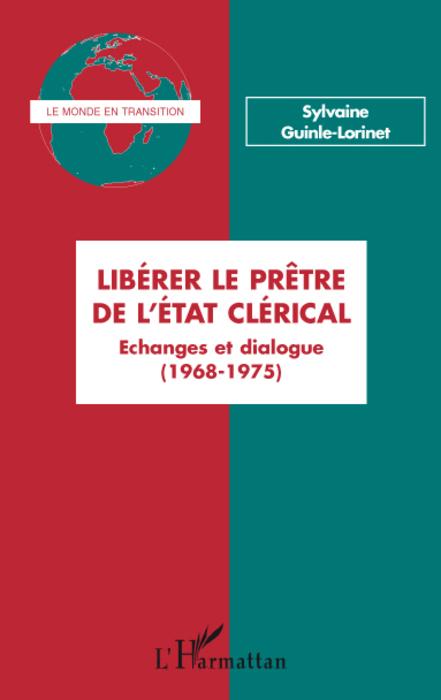 Libérer le prêtre de l'état clérical ; échanges et dialogues (1968-1975)