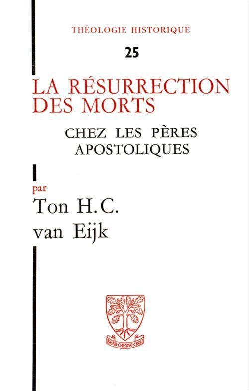 Ton H.C. van Eijk La résurrection des morts chez les Pères apostoliques