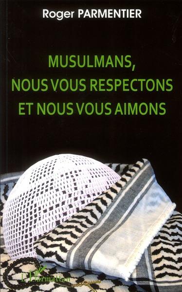 Roger Parmentier Musulmans, nous vous respectons et nous vous aimons