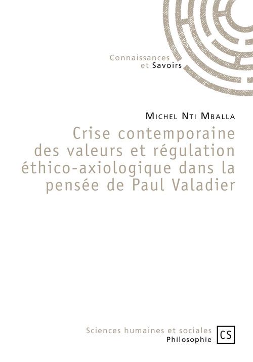 Michel Nti Mballa Crise contemporaine des valeurs et régulation éthico-axiologique dans la pensée de Paul Valadier