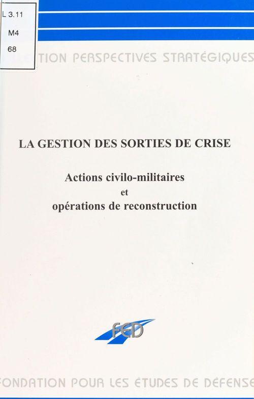La gestion des sorties de crise : actions civilo-militaires et opérations de reconstruction