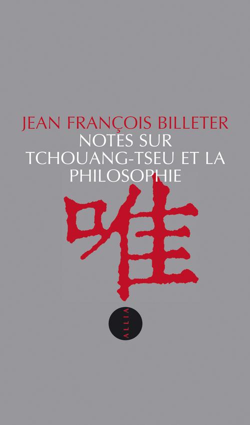 Jean François BILLETER Notes sur Tchouang-tseu et la philosophie