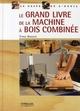 Le grand livre de la machine � bois combin�e